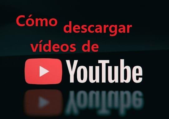 cómo descarga vídeos de youtube
