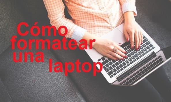 cómo formatear una laptop fácilmente